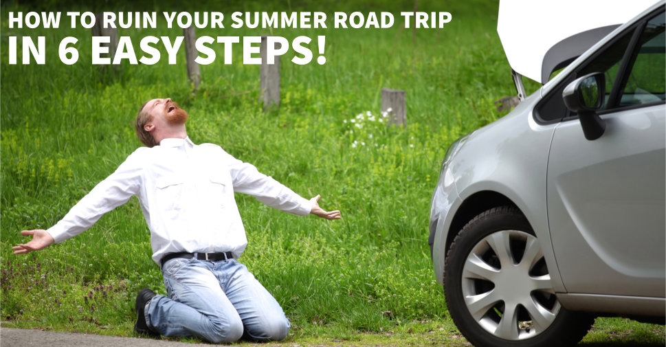 How-To-Ruin-Your-Summer-Road-Trip-In-6-Easy-Steps