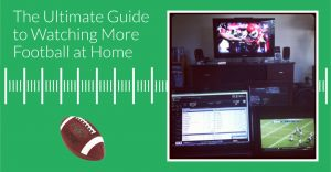 Ultimate-Guide-To-Watching-More-Football-At-Home